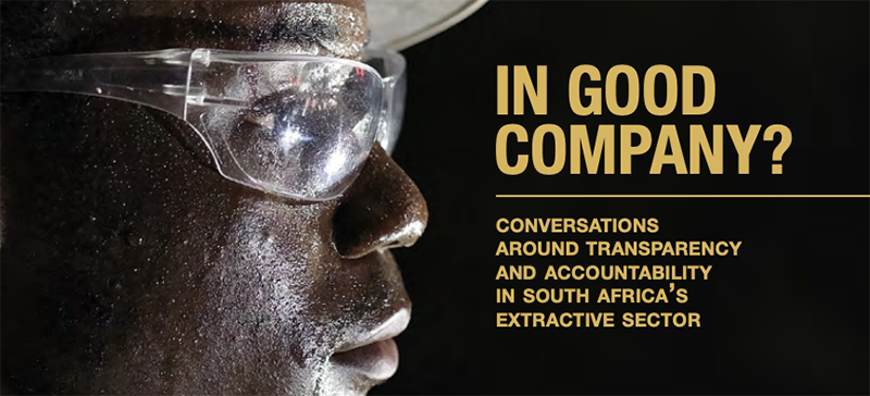 In Good Company? Conversations around Transparency and Accountability in South Africa's Extractive Sector